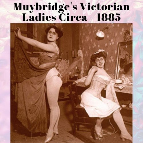 muybridge vintage ladies erotica circa 1880