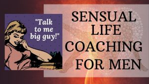 sensual life coaching for men, domination, fbsm, phone sessions